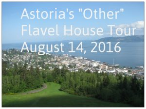 Overview of Astoria green lawn, trees, city rooftops, Columbia River, bridge Text: Astoria's Other Flavel House Tour August 14. 2016